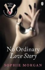 No Ordinary Love Story : Sequel to the Diary of a Submissive - Sophie Morgan