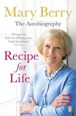 Recipe for Life : The Autobiography - Mary Berry