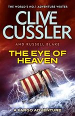The Eye of Heaven : A Fargo Adventure : Book 6 - Cussler Clive & Russell Blake