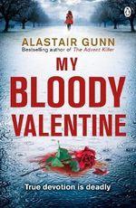 My Bloody Valentine : Detective Inspector Antonia Hawkins Series : Book 2 - Alastair Gunn