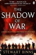 The Shadow of War : The Great War Series : Book 1 - Stewart Binns