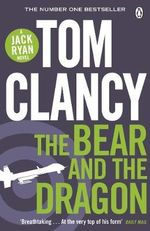 The Bear and the Dragon : Jack Ryan : Book 11 - Tom Clancy