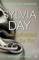 Captivated by You - Signed Copies Available! : The Crossfire Series : Book 4 - Sylvia Day