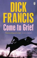 Come to Grief - Dick Francis