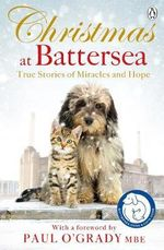 Christmas at Battersea : True Stories of Miracles and Hope - Battersea Dogs and Cats Home