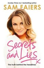 Secrets and Lies : The Truth Behind the Headlines - Sam Faiers