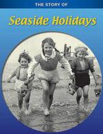 Seaside Holidays : The Story of - Anita Ganeri
