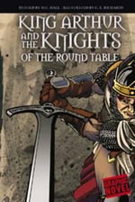 King Arthur and the Knights of the Round Table : Graphic Fiction: Graphic Revolve - M.C. Hall