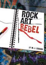 Rock Art Rebel : School Mysteries - M. J. Cosson