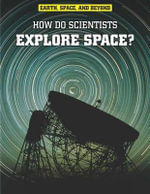 How Do Scientists Explore Space? : How Do Scientists Explore Space? - Robert Snedden