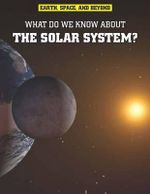 What Do We Know About the Solar System? : What Do We Know About the Solar System? - Ian Graham