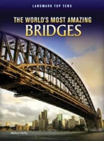 The World's Most Amazing Bridges - Michael Hurley