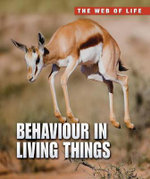 Behaviour in Living Things : Behaviour in Living Things - Michael Bright