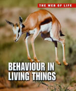 Behaviour in Living Things : Raintree Freestyle: The Web of Life - Michael Bright