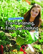 A Teen Guide to Eco-Gardening, Food, and Cooking - Jen Green