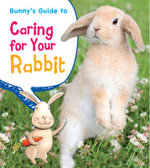 Bunny's Guide to Caring for Your Rabbit - Anita Ganeri