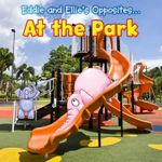 Eddie and Ellie's Opposites at the Park - Rebecca Rissman