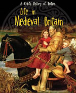 Life in Medieval Britain : Raintree Perspectives: A Child's History of Britain - Anita Ganeri