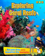 Exploring Coral Reefs : A Benjamin Blog and His Inquisitive Dog Investigation - Anita Ganeri