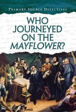 Who Journeyed on the Mayflower? : Primary Source Detectives - Nicola Barber