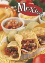 Recipes from Mexico : Ignite: Global Cookery - Dana Meachen Rau