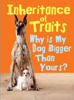 Inheritance of Traits : Why is My Dog Bigger Than Your Dog? - Jen Green