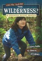 Can You Survive the Wilderness? : An Interactive Survival Adventure - Matt Doeden