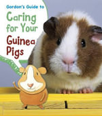 Gordon's Guide to Caring for Your Guinea Pigs : Young Explorer: Pets' Guides - Isabel Thomas