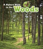 A Nature Walk in the Woods : Read and Learn: Nature Walks - Louise Spilsbury