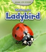 Life Story of a Ladybird : Young Explorer: Animal Life Stories - Charlotte Guillain