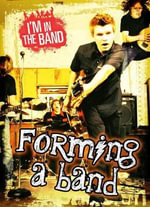 Forming a Band : Ignite: I'm in the Band - Richard Spilsbury