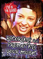 Recording and Promoting Your Music : Ignite: I'm in the Band - Matthew Anniss