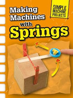Making Machines with Springs : Raintree Perspectives: Simple Machine Projects - Chris Oxlade