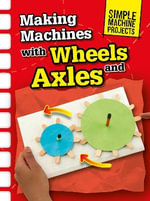 Making Machines with Wheels and Axles - Chris Oxlade