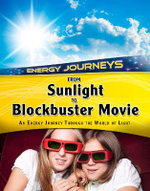 From Sunlight to Blockbuster Movies : An Energy Journey Through the World of Light - Andrew Solway
