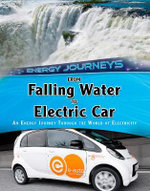 From Falling Water to Electric Car : An Energy Journey Through the World of Electricity - Ian Graham