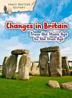 Changes in Britain from the Stone Age to the Iron Age : Raintree Perspectives: Early British History - Claire Throp