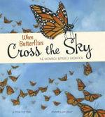 When Butterflies Cross the Sky : The Monarch Butterfly Migration - Sharon Katz Cooper
