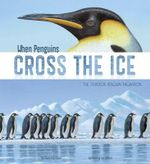 When Penguins Cross the Ice : The Emperor Penguin Migration - Sharon Katz Cooper