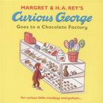 Curious George Goes to a Chocolate Factory : For Curious Little Monkeys Everywhere... - H. A. Rey