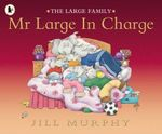 Mr Large in Charge : The Large Family - Jill Murphy