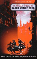 The Case of the Ranjipur Ruby : Sherlock Holmes's The Baker Street Boys Book 3 - Anthony Read