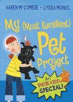 My (Most Excellent) Pet Project : Indie Kidd Series : Book 1 - Karen McCombie