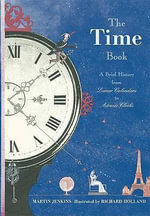 The Time Book : A Brief History from Lunar Calendars to Atomic Clocks - Martin Jenkins