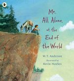 Me, All Alone, at the End of the World - M.T. Anderson