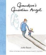 Grandpa's Guardian Angel - Jutta Bauer