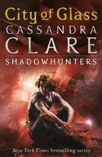 City of Glass : The Mortal Instruments : Book 3 - Cassandra Clare