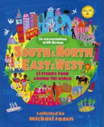 South and North, East and West :  The Oxfam Book of Children's Stories - Michael Rosen