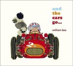 And the Cars Go... - William Bee