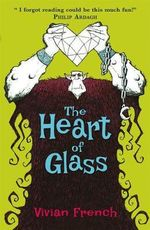 The Heart Of Glass : Tales From the Five Kingdoms : Book 3 - Vivian French